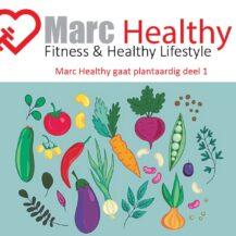Marc Healthy gaat Plantaardig deel 1